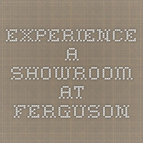 Experience a Showroom at Ferguson | Suppliers | Pinterest