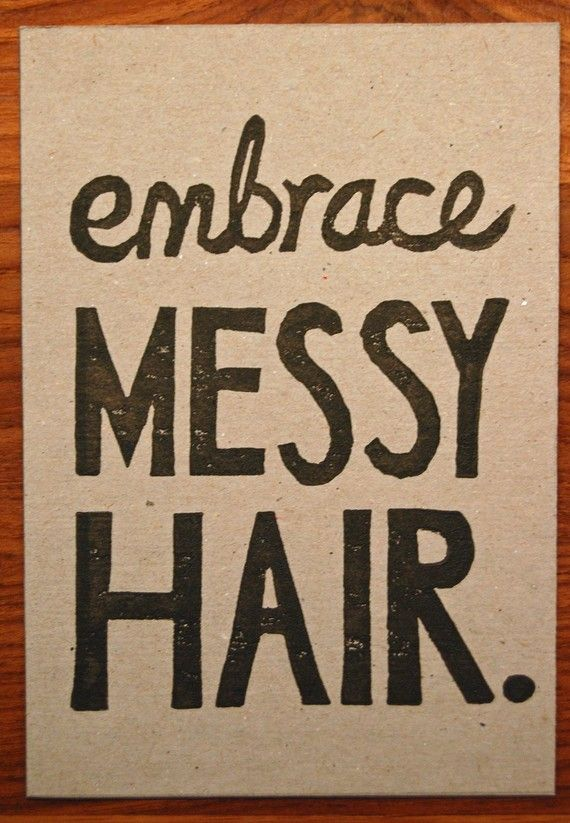 My Hair Philosophy Embrace Messy Hair Messy Hairstyles Hair Quotes