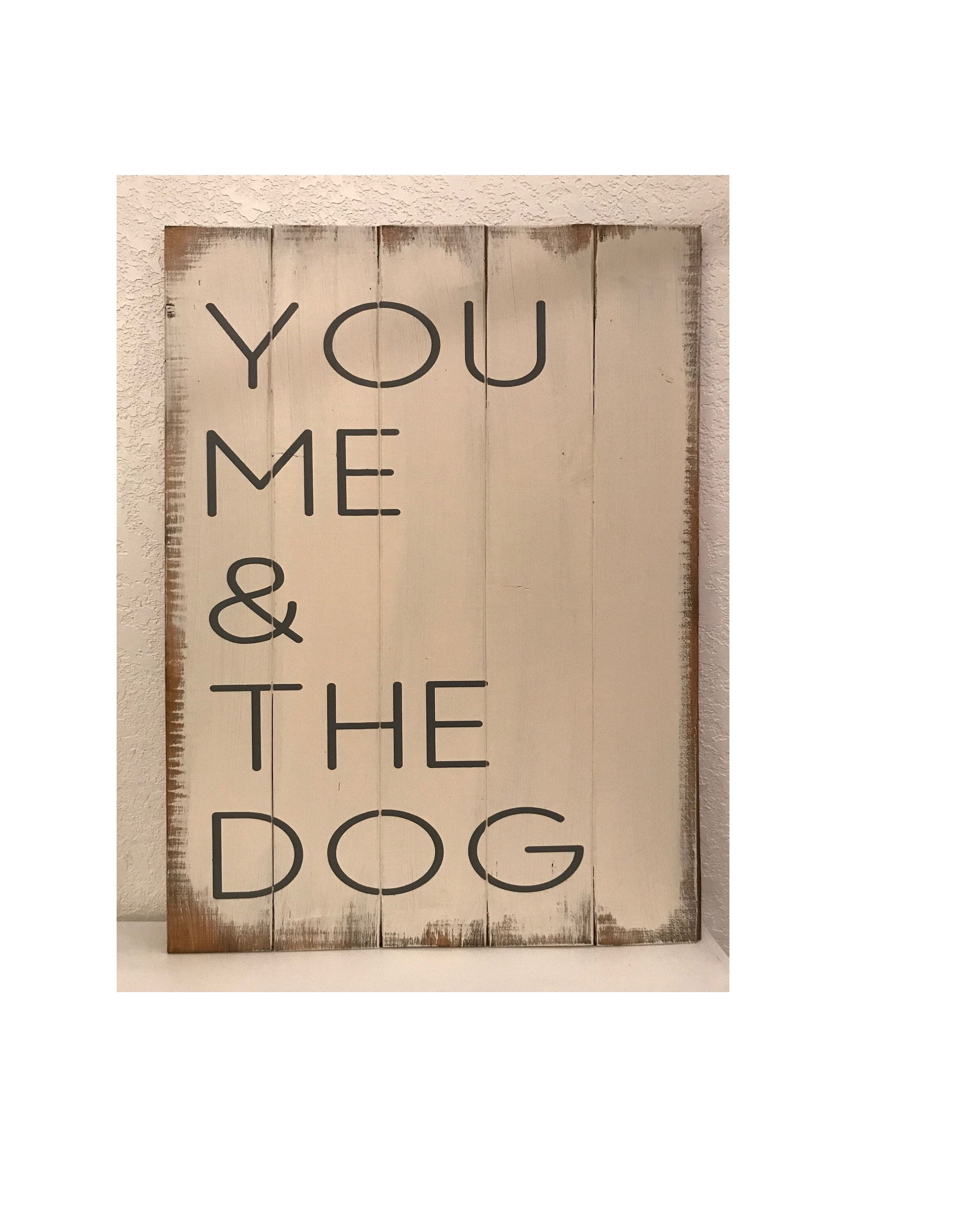 You Me And The Dog Or Dogs 21 H X 14 W Hand Painted Wood Sign Dog Lovers Mothers Birthday Or Mothers Day Gift Wood Signs Happy Signs Scripture Signs