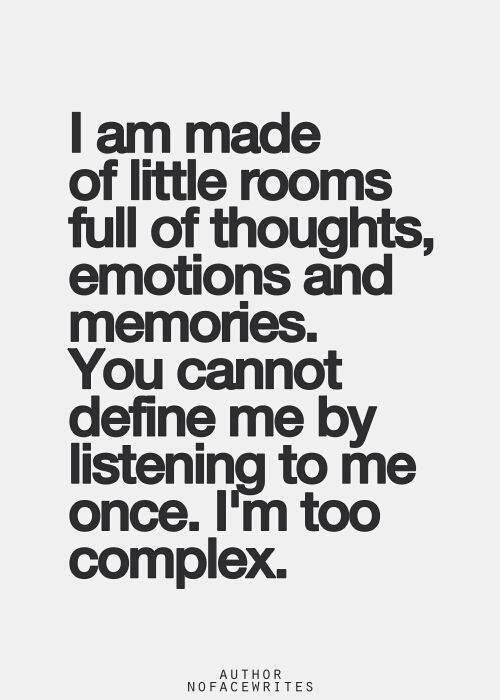 I am made of little rooms full of thoughts, emotions and memories.