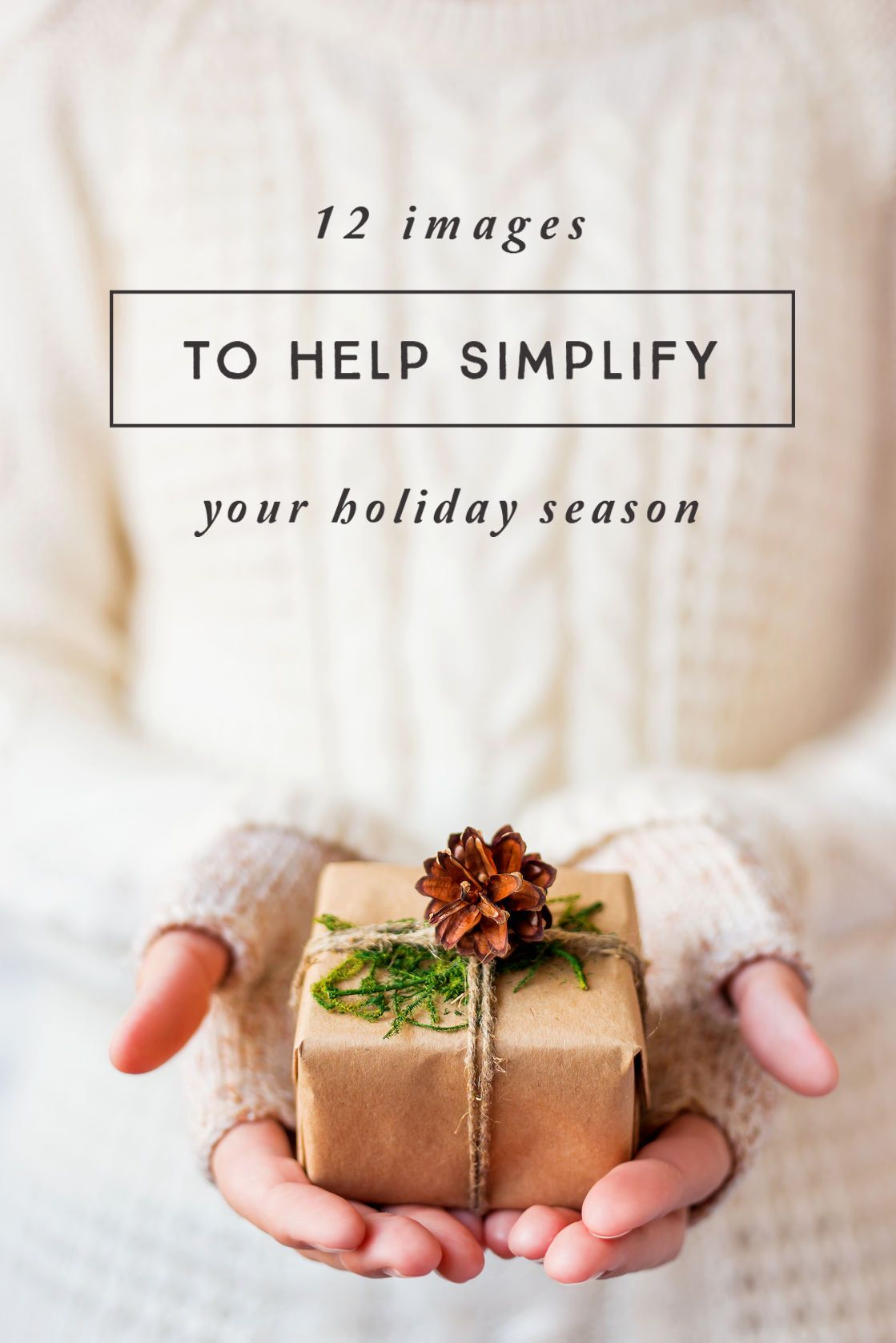 Because less really is more –12 Images to help you simplify your holiday season.