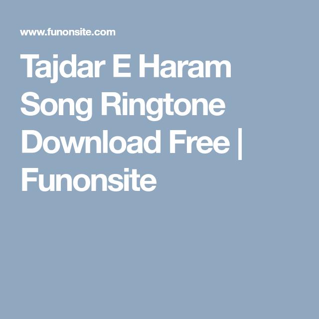 Tajdar E Haram Song Ringtone Download Free Funonsite Ringtone Download Free Download Songs