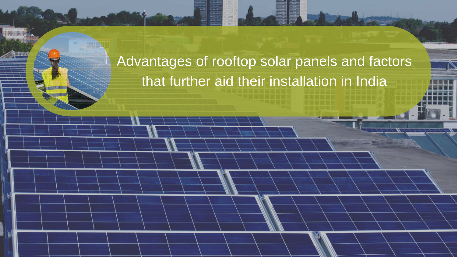 Advantages Of Rooftop Solar Panels Factors That Further Aid Their Installation In India Solar Solar Panels Installation