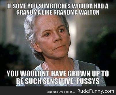 c7289584c833403408d57523530b9f08 grandma walton www rudefunny com memes grandma walton,Funny Grandma Meme