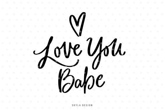 Download Love you Babe SVG file, Love svg, Valentines svg file ...