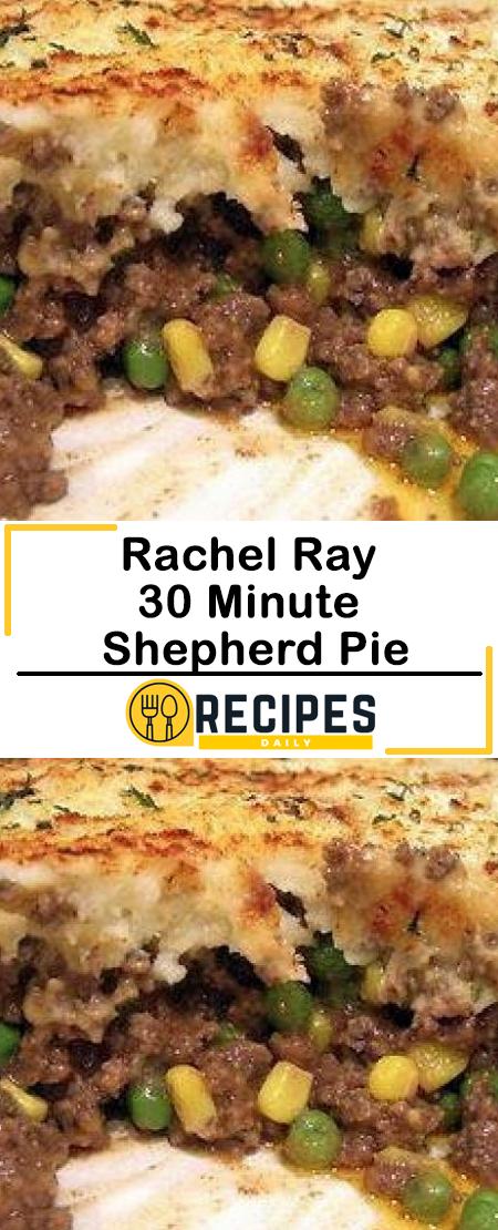 Rachel Ray 30 Minute Shepherd Pie Daily Recipes Shepardspie In 2020 Recipes Food Network Recipes 30 Min Meals