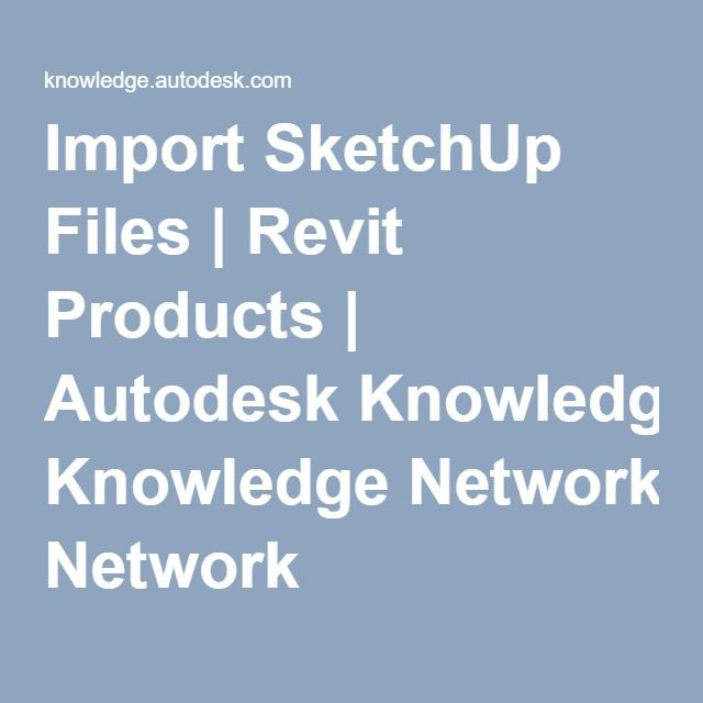 Import Sketchup Files Revit Products Autodesk Knowledge