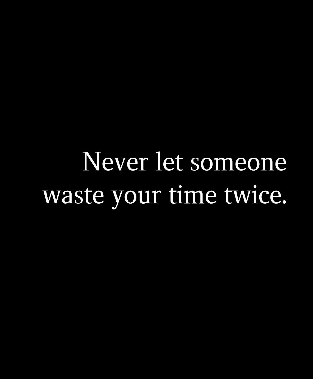 Never Let Someone Waste Your Time Twice Done Quotes Relationship Quotes Super Quotes