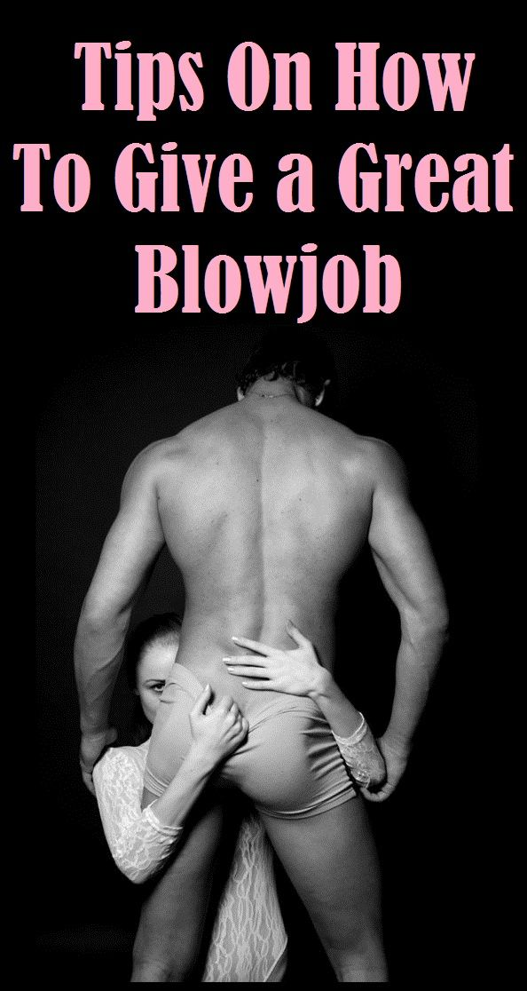 how to give a blow job to a man Blow job guide: How to give a blow job - goodtoknow.