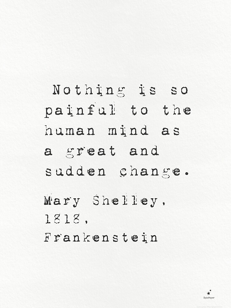 Mary Shelley Frankenstein Nothing Is So Painful To The Human Mind As A Great And Sudden Change Frankenstein Quotes Mary Shelley Quotes Favorite Book Quotes
