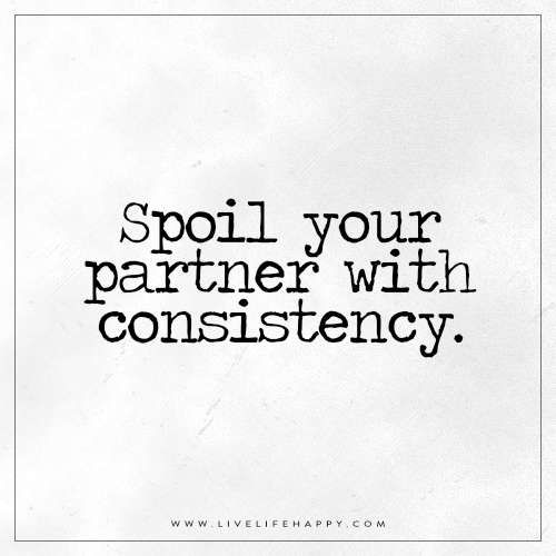 spoil your partner live life happy consistency quotes