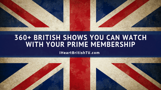 2019 Update 360 British Tv Shows You Can Watch With Amazon Prime Video I Heart British Tv Amazon Prime Movies Amazon Prime Video Amazon Prime Tv Shows