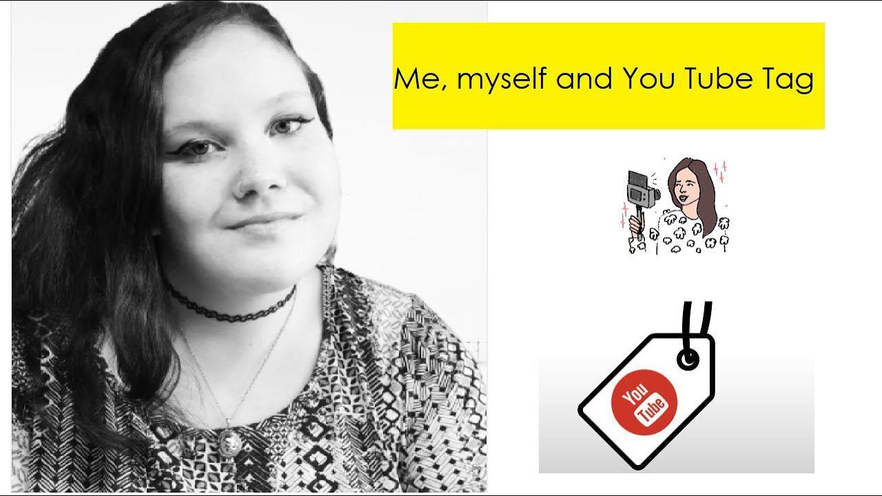 Me, myself and You Tube TAG | Youtube, Tube, Tags