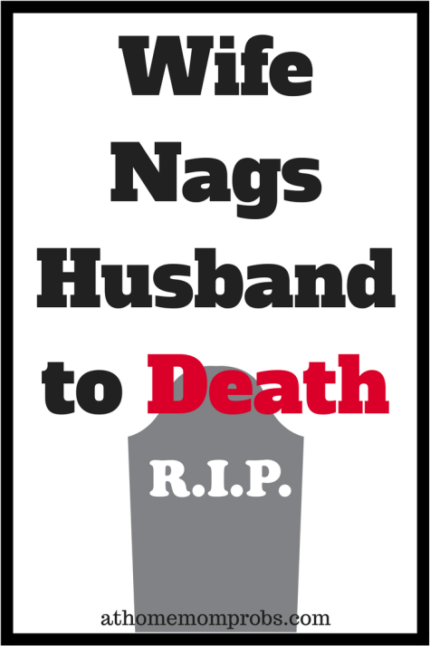 My husband nags me to death