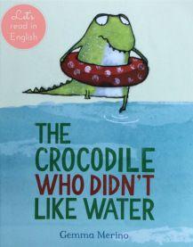 THE CROCODILE WHO DIDN'T LIKE WATER - GEMMA MERINO. Poznajcie przedziwnego krokodyla! Przecież każdy wie, że aligatory uwielbiają wodę, ale bohater historyjki, którą chcę Wam dziś zaprezentować, jest zupełnie inny - w ogóle nie ciągnie go do wody!