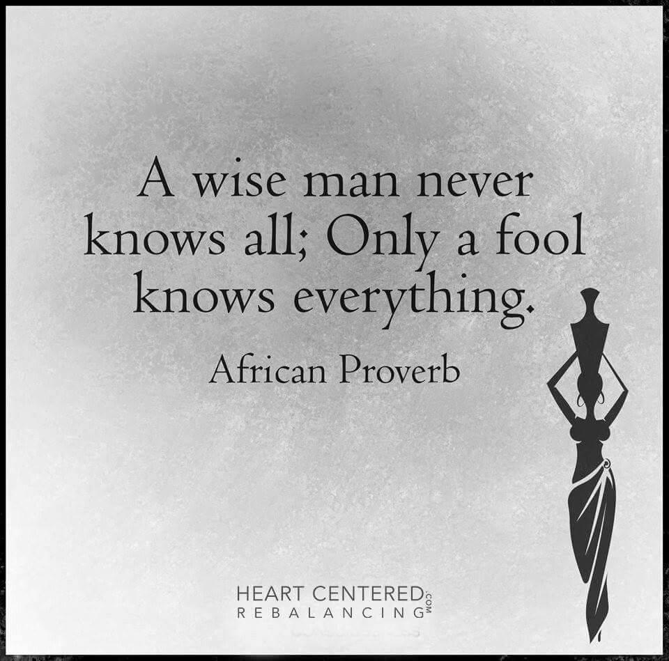 Wise Sayings And Quotes About Life A Wise Man Never Knows All Only A Fool Knows Everything  African