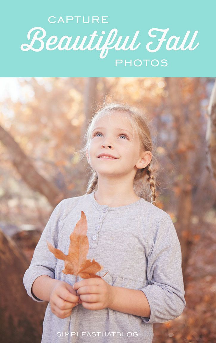 5 Quick Tips for Capturing Beautiful Fall Photos | Simple ...