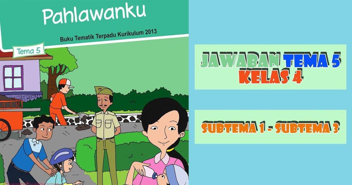 Kunci Jawaban Tema Pahlawanku Kelas 4 Kurikulum 2013 Revisi Terbaru Buku Kurikulum Halaman