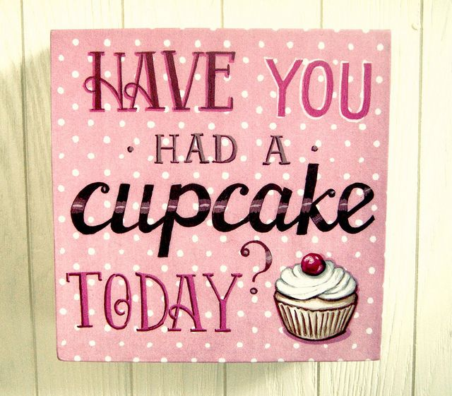 Have You Had A Cupcake Today In 2019 Cupcakes Cupcake