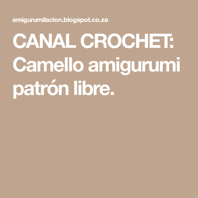CANAL CROCHET: Camello amigurumi patrón libre. | Amigurumi ...
