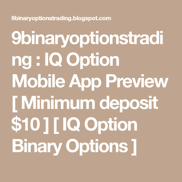 9binaryoptionstrading : IQ Option Mobile App Preview [ Minimum