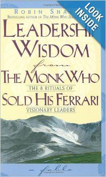 Leadership Wisdom From The Monk Who Sold His Ferrari Robin Sharma