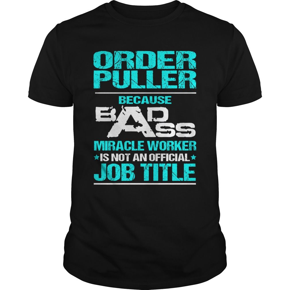 ORDER PULLER Because BADASS Miracle Worker Isn't An Official Job Title T-Shirts…