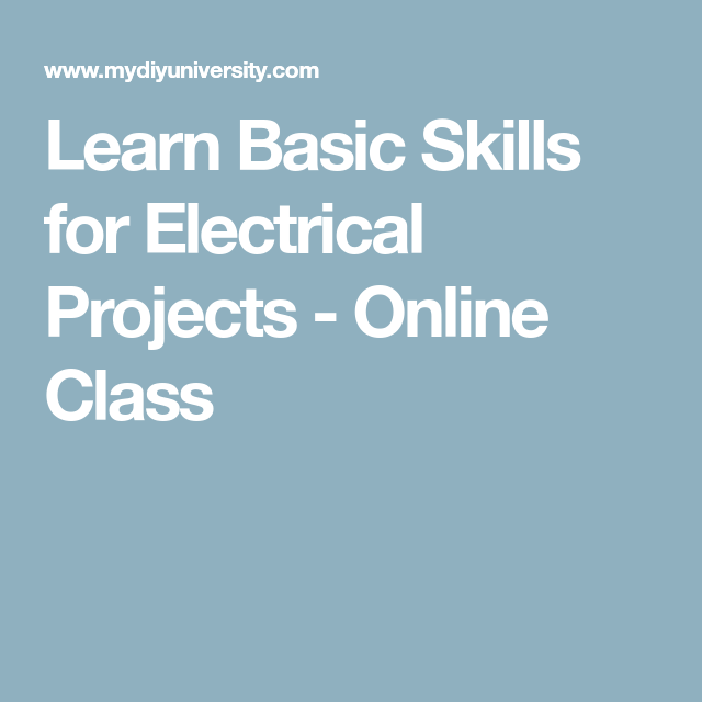 Learn Basic Skills for Electrical Projects - Online Class ...