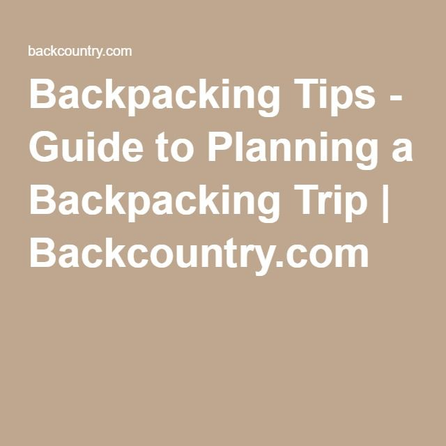 Backpacking Tips - Guide to Planning a Backpacking Trip | Backcountry.com