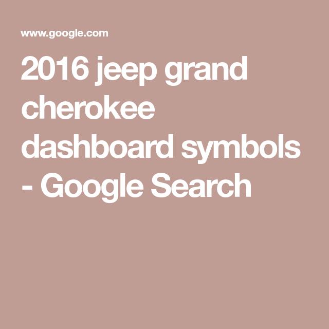 2016 Jeep Grand Cherokee Dashboard Symbols Google Search Maps