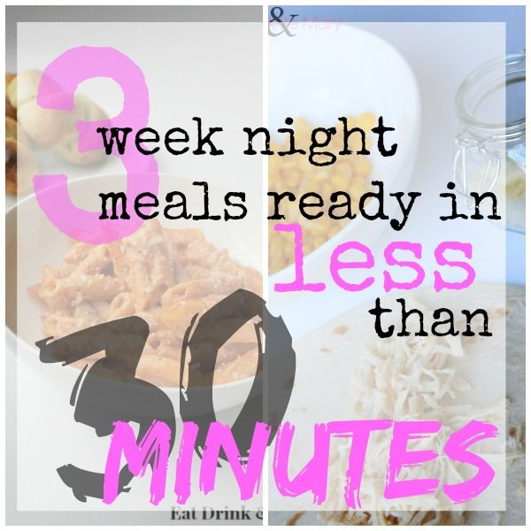 Eat Drink & Be Mary: Week Night Meals in Less Than 30 Minutes