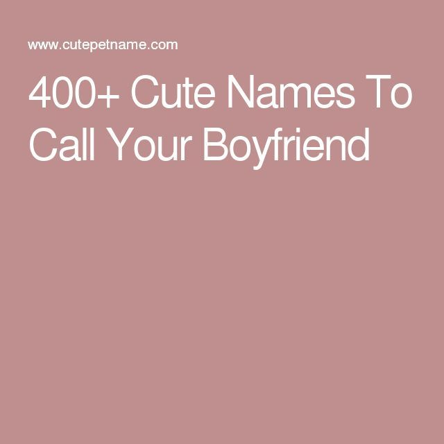 400 Cute Names To Call Your Boyfriend Pet Names For Boyfriend