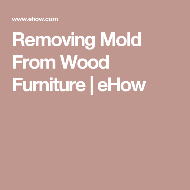Removing Mold From Wood Furniture  eHow