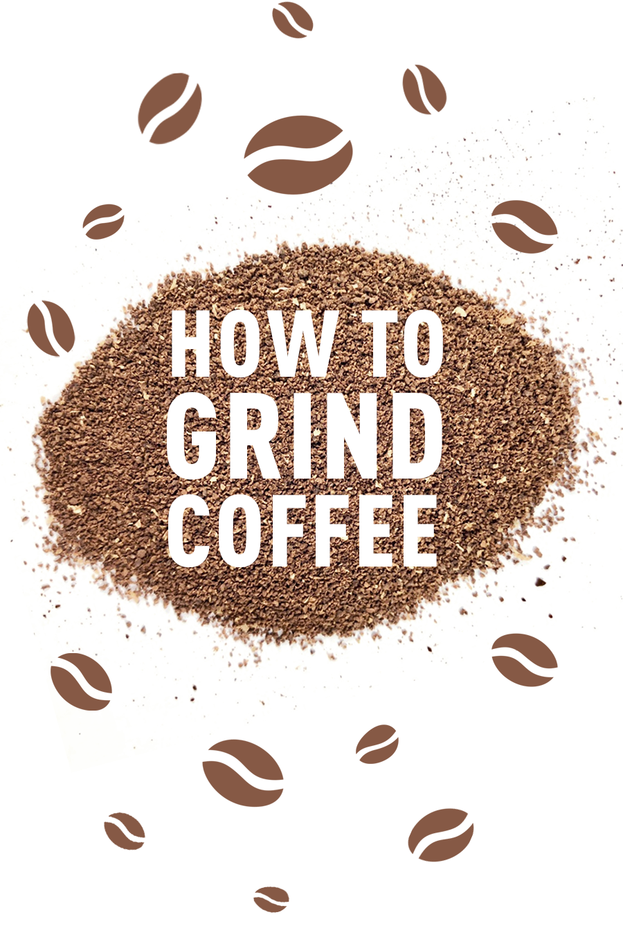 The Ultimate Coffee Grind Guide How To Grind Coffee Beans The Best Grinders How To Use Them Grinding Coffee Beans Gourmet Coffee Beans Coffee Bean Grinder
