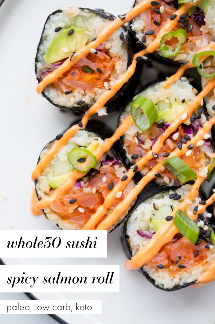 Whole30 Sushi - Spicy Salmon Roll (Low Carb, Paleo, Keto Friendly) This Whole30 sushi spicy salmon roll is as legit as it gets but with none of the grains or sugar! Made with seasoned cauliflower rice, this Whole30 sushi spicy salmon roll uses easy-to-find smoked salmon, lots of veggies, and is low carb and keto friendly.