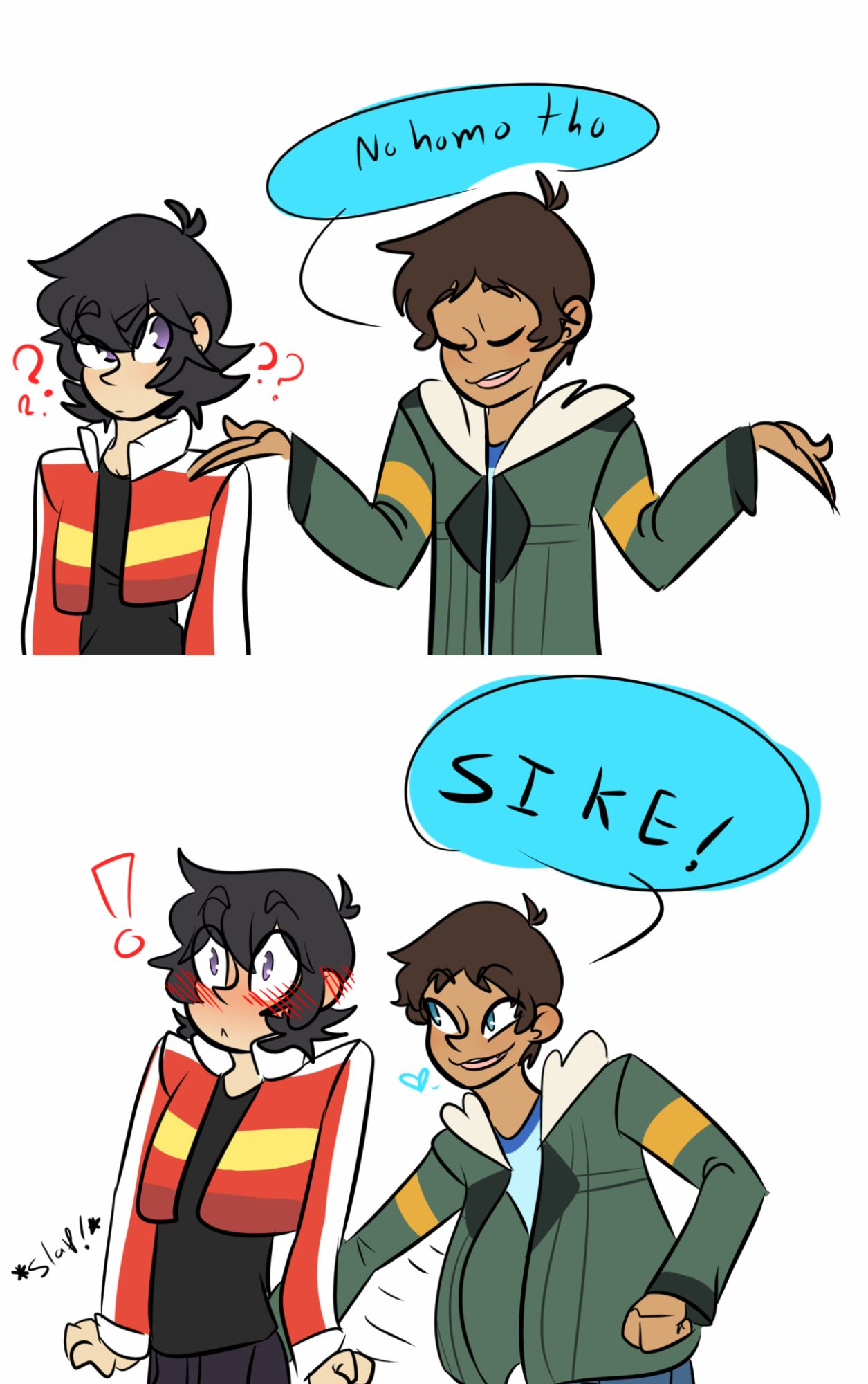 Lance: no homo      SIKE! * slaps Keith's butt* Keith: AAHH