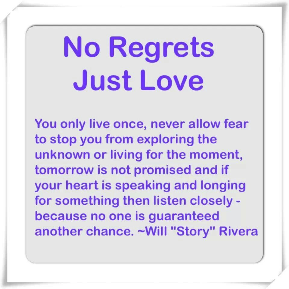 No Regrets Just Love You Only Live Once Never Allow Fear To Stop You From Exploring The Unknown Or L Tomorrow Is Not Promised Inspirational Quotes Just Love