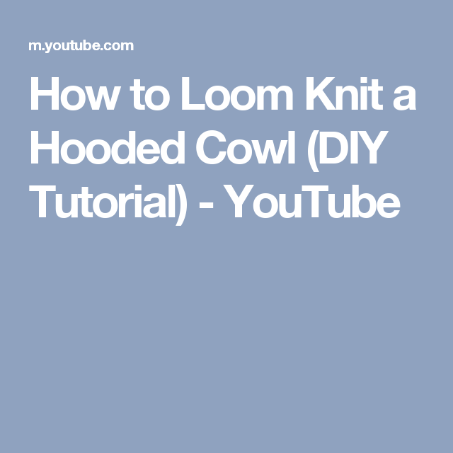 How To Loom Knit A Hooded Cowl Diy Tutorial Youtube Crochet