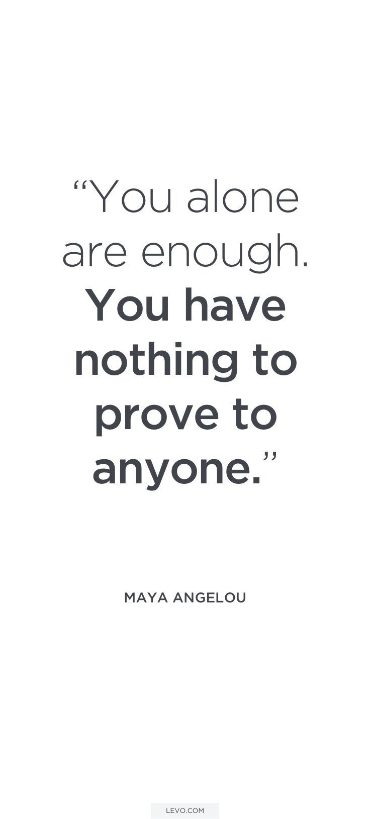 You Alone Are Enough You Have Nothing To Prove To Anyone Well