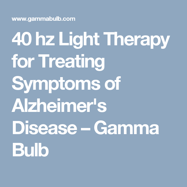 40 hz light reduce amyloid 40 hz light therapy for treating symptoms of alzheimers disease gamma bulb