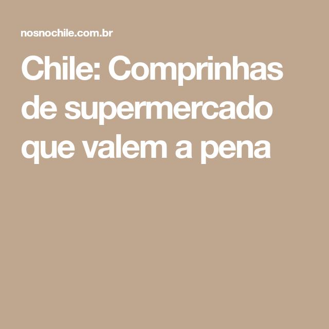 6b42ae9f39d60 Chile  Comprinhas de supermercado que valem a pena