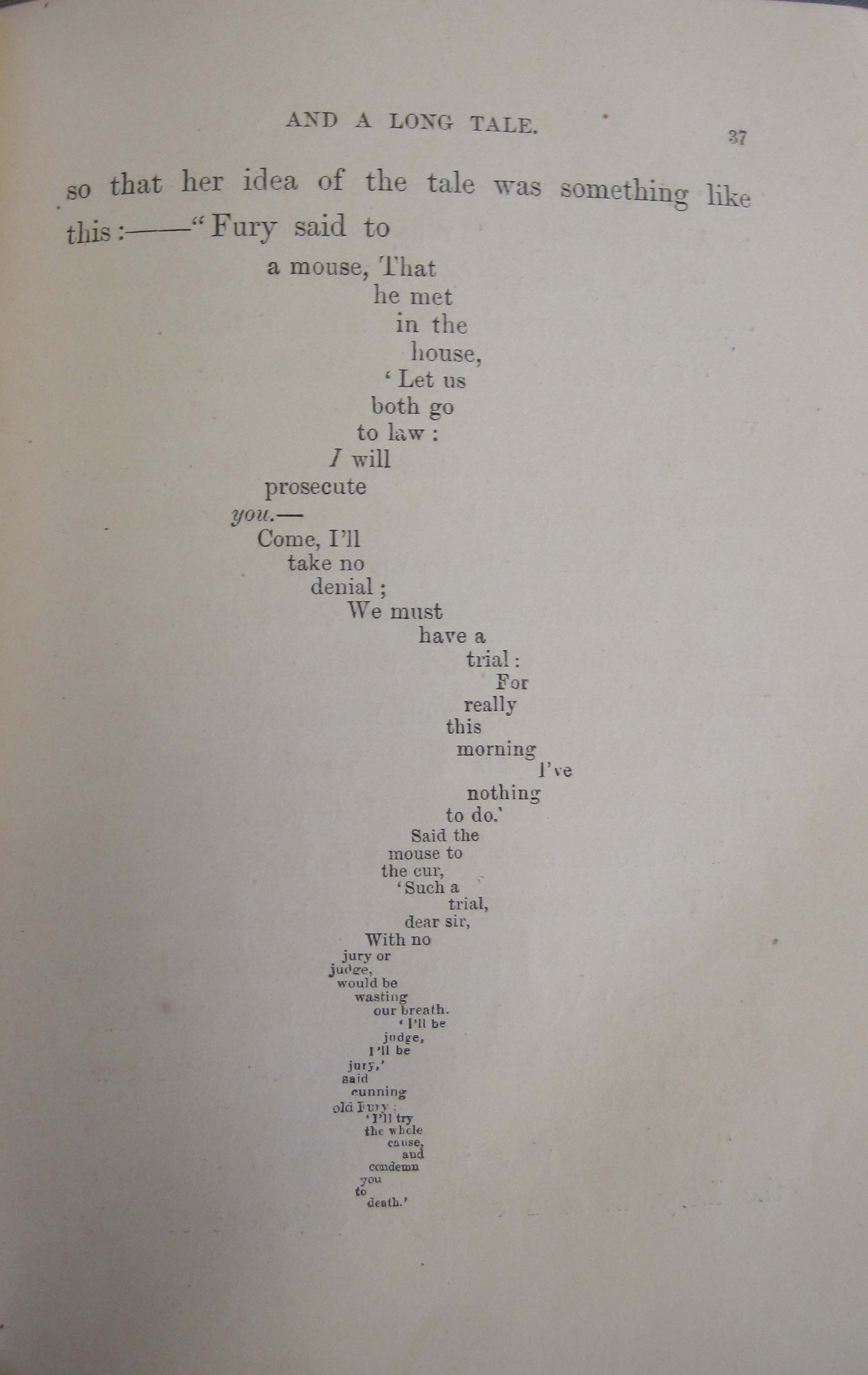 "Standard red-cloth Alice's Adventures in Wonderland, 1865 (1876 reprint shown here) (interior page). This is the mouse's tale/tail, an early example of concrete poetry. Its typography echoes that of the hand-drawn tail that Carroll included in his gift manuscript to Alice Liddell. The editorial content and typography of the tale evolved over the course of the Carroll-directed Victorian editions (and posthumous editions) of Wonderland. It was left out of The Nursery ""Alice""."