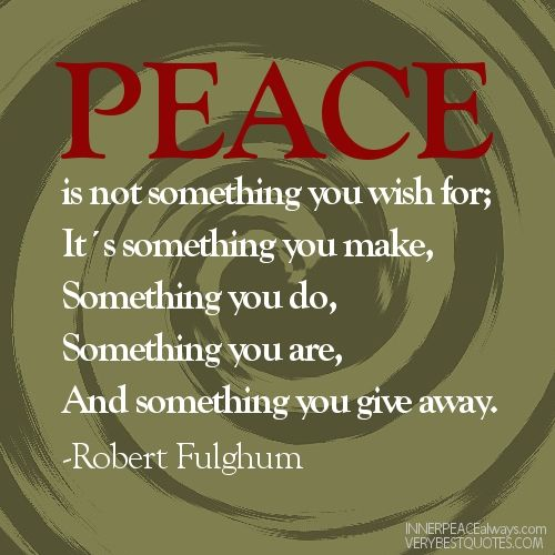 Love Peace Quotes: You Wish For – Peace Quotes