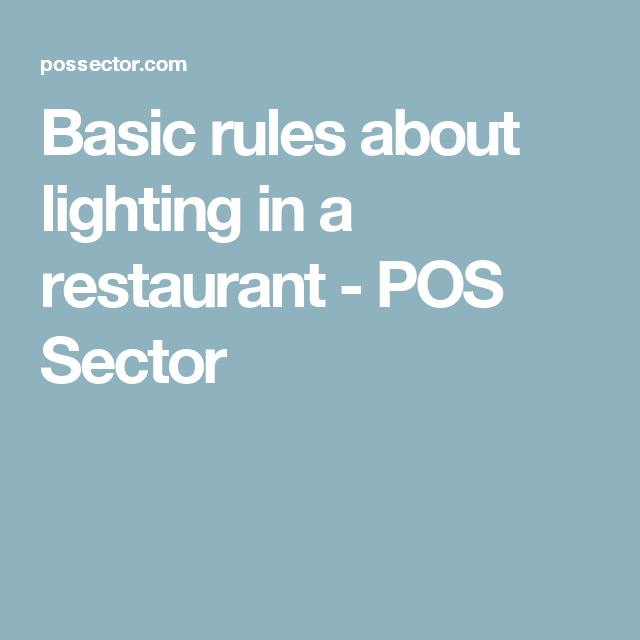 Basic rules about lighting in a restaurant pos sector