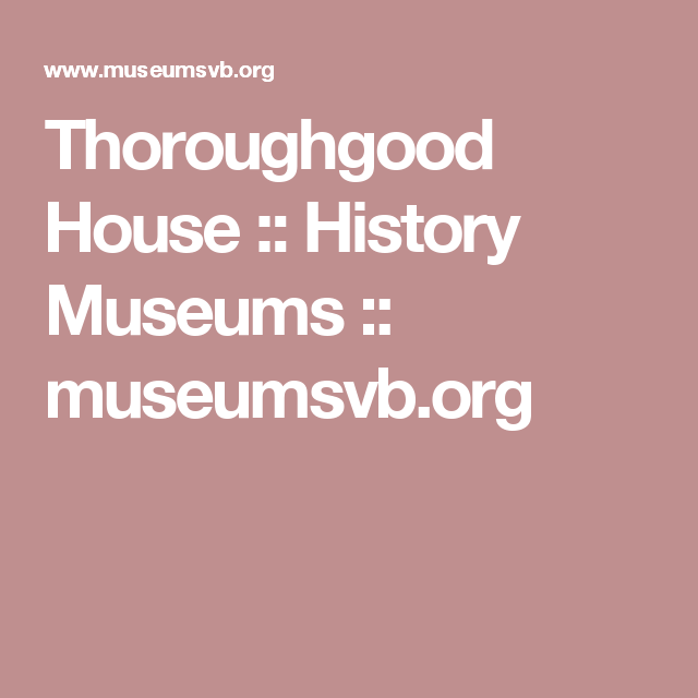 Virginia Beach Museums Thoroughgood House History Museumsvb Org