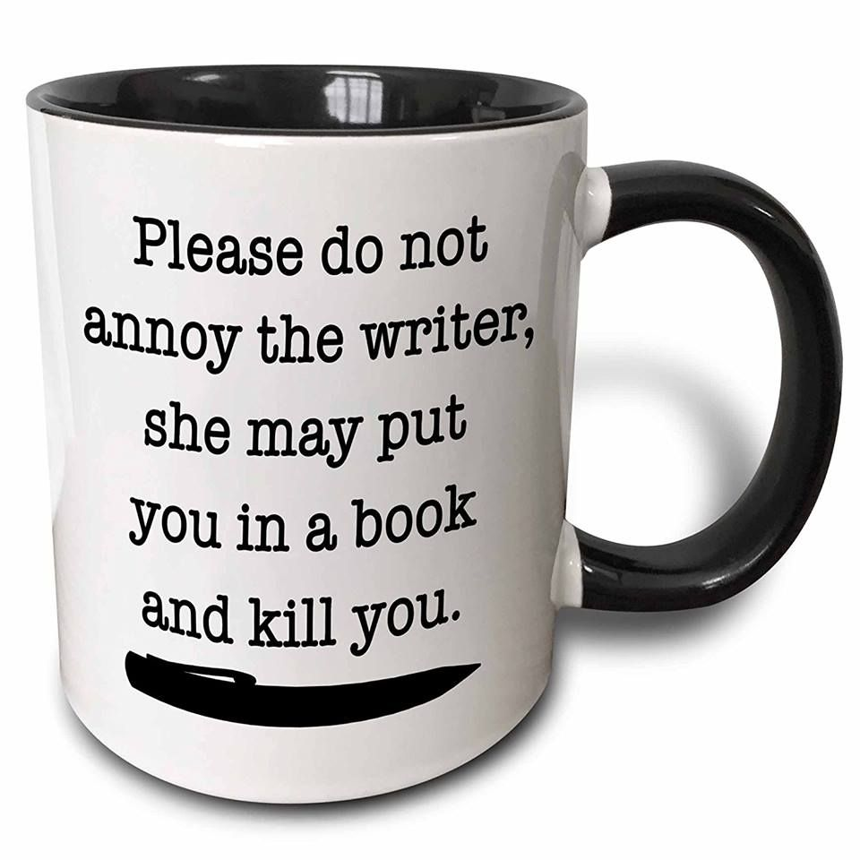 """""""Please do not annoy the writer, she may put you in a book and kill you"""" Mug"""