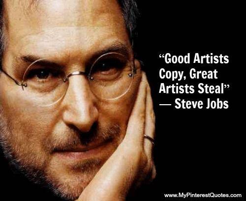 "Good Artists Copy, Great Artists Steal"" Steve Jobs | Steve jobs quotes, Steve  jobs, Inspirational people"