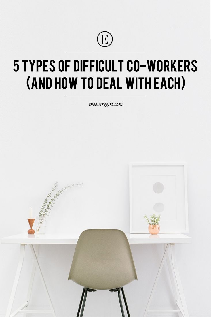5 Types of Difficult Co-Workers (and How to Deal With Each) #theeverygirl