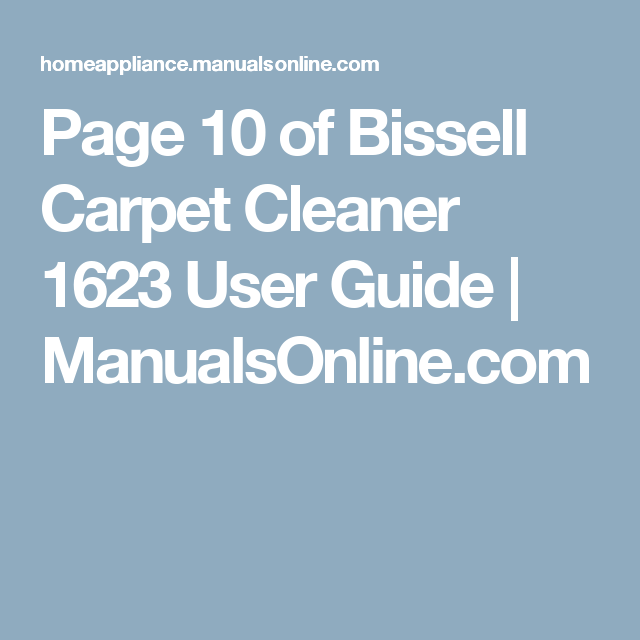 Page 10 of bissell carpet cleaner 1623 user guide manualsonline appliance manuals and free pdf instructions find the user manual you need for your home appliance products and more at manualsonline fandeluxe Gallery