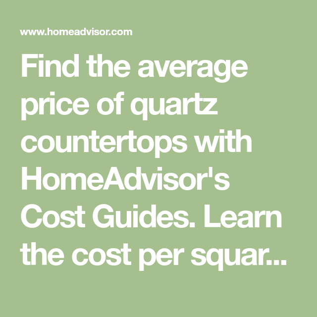 Find The Average Price Of Quartz Countertops With Homeadvisor S